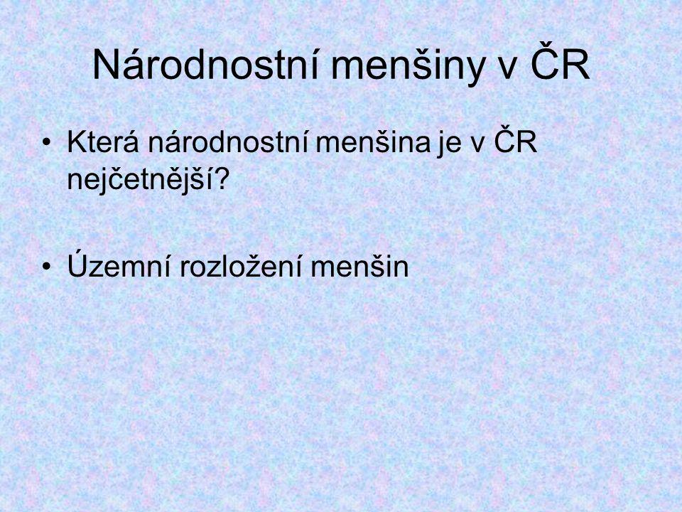 Národnostní menšiny v ČR Která národnostní menšina je v ČR nejčetnější? Územní rozložení menšin