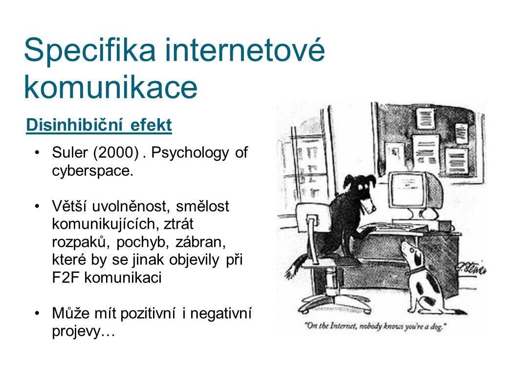 Specifika internetové komunikace Disinhibiční efekt Suler (2000). Psychology of cyberspace. Větší uvolněnost, smělost komunikujících, ztrát rozpaků, p