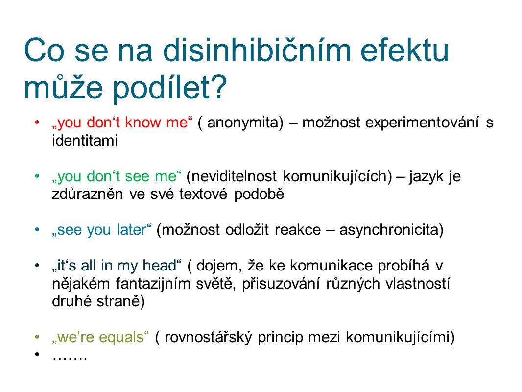 """Co se na disinhibičním efektu může podílet? """"you don't know me"""" ( anonymita) – možnost experimentování s identitami """"you don't see me"""" (neviditelnost"""