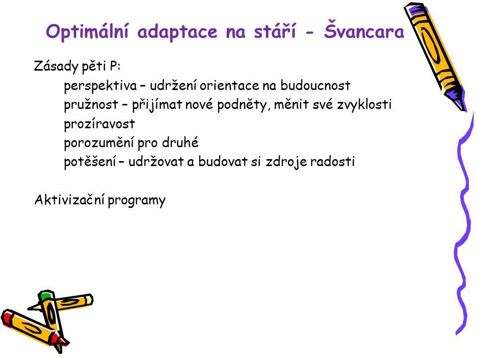 Optimální adaptace na stáří - Švancara Zásady pěti P: perspektiva – udržení orientace na budoucnost pružnost – přijímat nové podněty, měnit své zvyklo