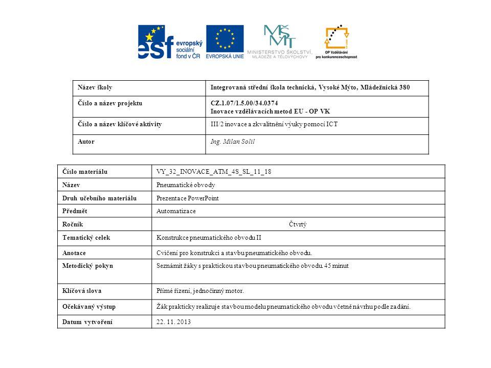 Název školyIntegrovaná střední škola technická, Vysoké Mýto, Mládežnická 380 Číslo a název projektuCZ.1.07/1.5.00/34.0374 Inovace vzdělávacích metod EU - OP VK Číslo a název klíčové aktivityIII/2 inovace a zkvalitnění výuky pomocí ICT AutorIng.