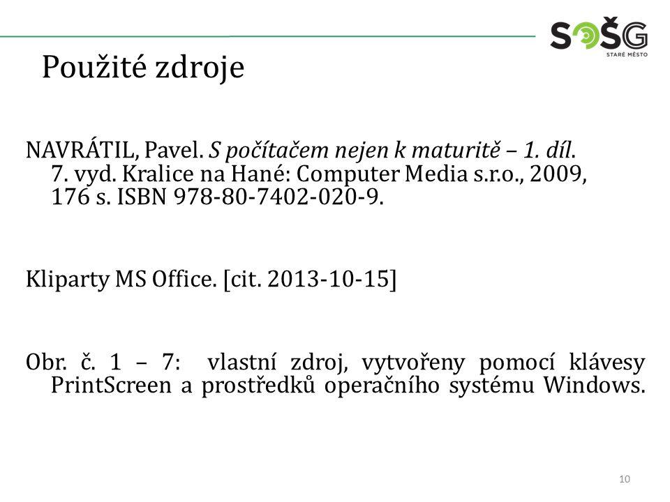 Použité zdroje NAVRÁTIL, Pavel. S počítačem nejen k maturitě – 1. díl. 7. vyd. Kralice na Hané: Computer Media s.r.o., 2009, 176 s. ISBN 978-80-7402-0