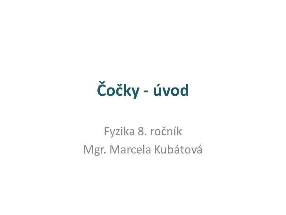 Čočky - úvod Fyzika 8. ročník Mgr. Marcela Kubátová