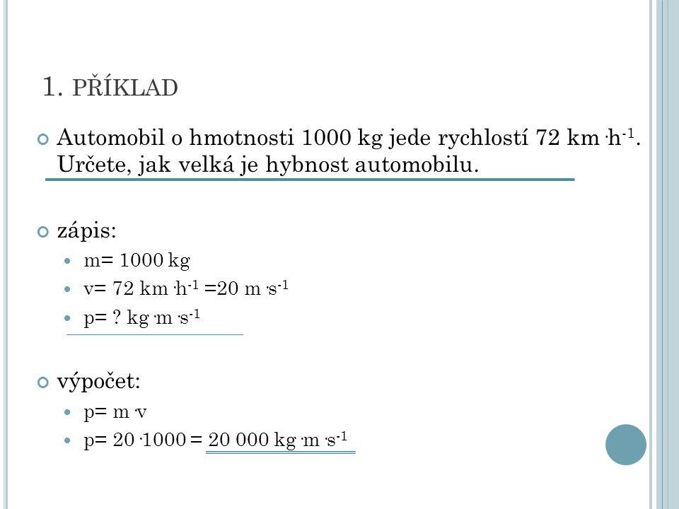 1.PŘÍKLAD Automobil o hmotnosti 1000 kg jede rychlostí 72 km·h -1.