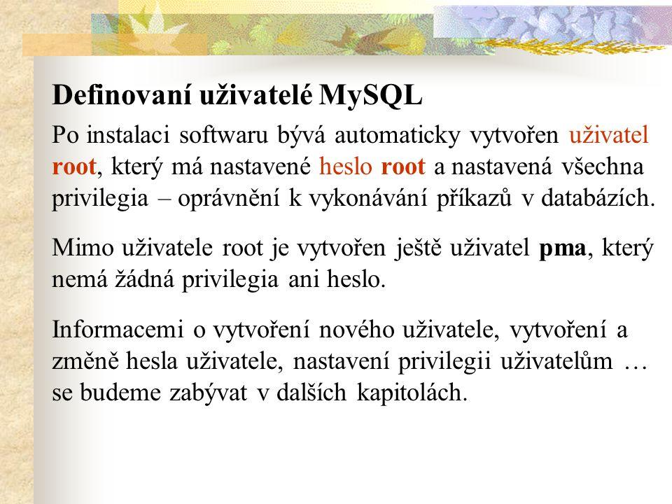 Definovaní uživatelé MySQL Po instalaci softwaru bývá automaticky vytvořen uživatel root, který má nastavené heslo root a nastavená všechna privilegia