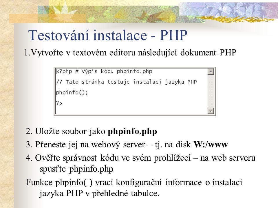 Testování instalace - PHP 1.Vytvořte v textovém editoru následující dokument PHP 2. Uložte soubor jako phpinfo.php 3. Přeneste jej na webový server –