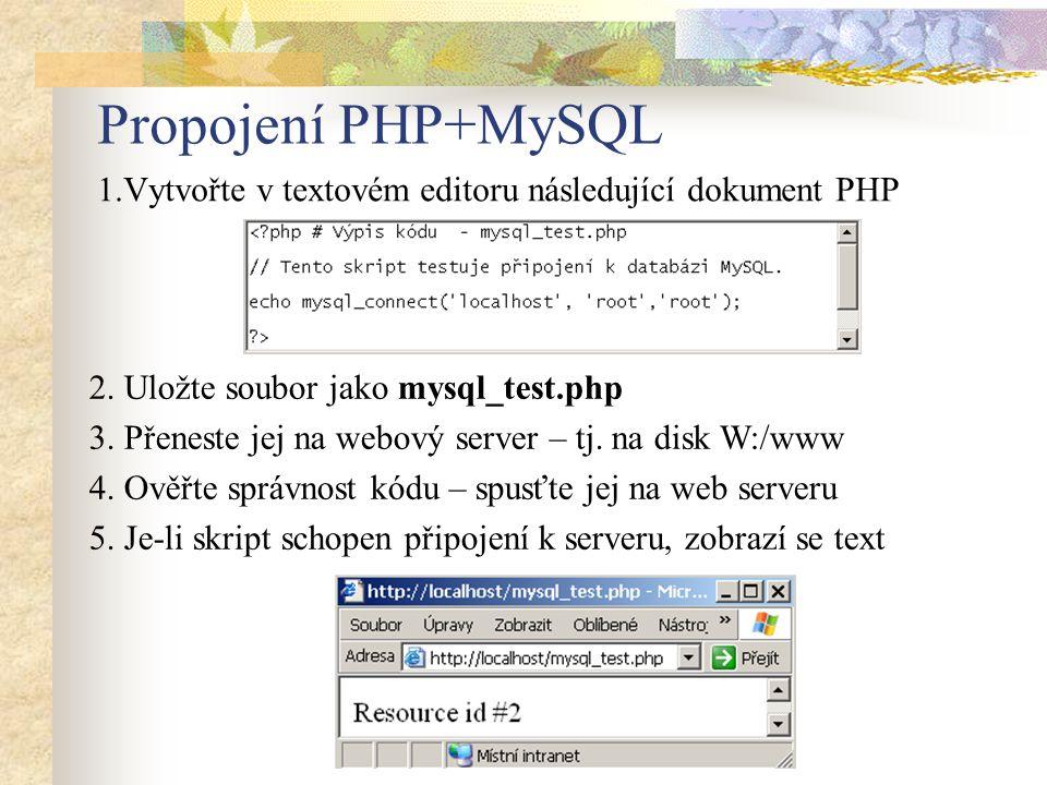 Propojení PHP+MySQL 1.Vytvořte v textovém editoru následující dokument PHP 2. Uložte soubor jako mysql_test.php 3. Přeneste jej na webový server – tj.