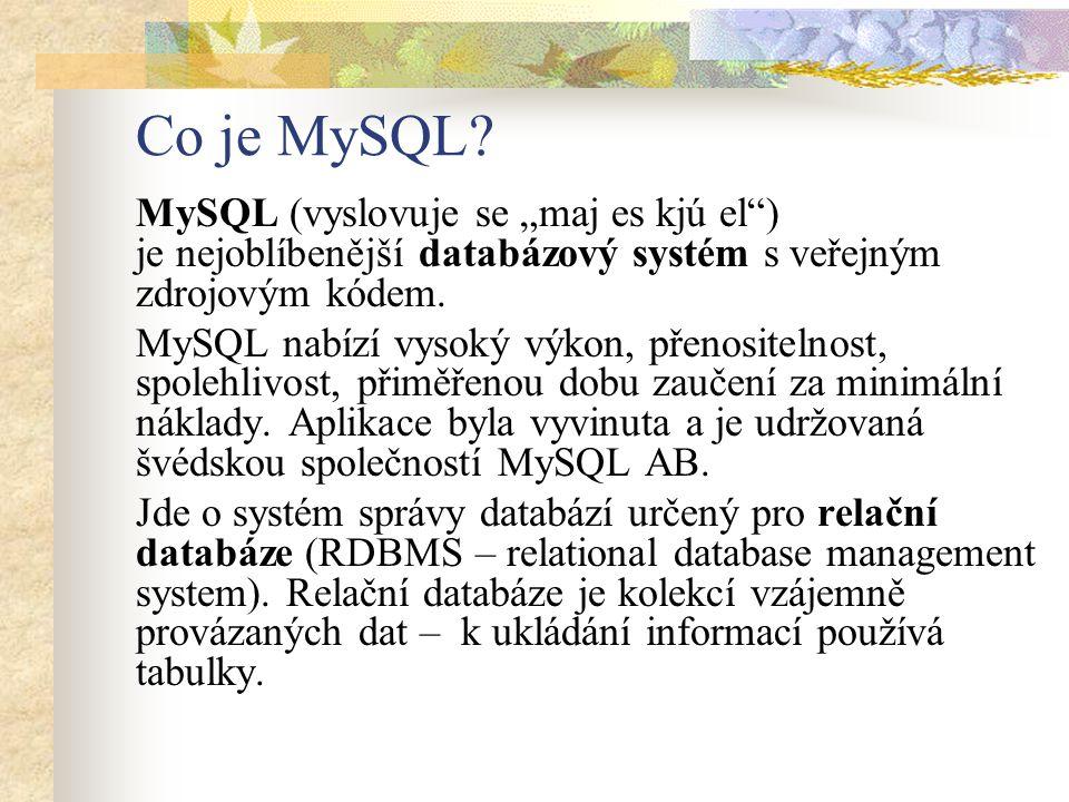 """Co je MySQL? MySQL (vyslovuje se """"maj es kjú el"""") je nejoblíbenější databázový systém s veřejným zdrojovým kódem. MySQL nabízí vysoký výkon, přenosite"""