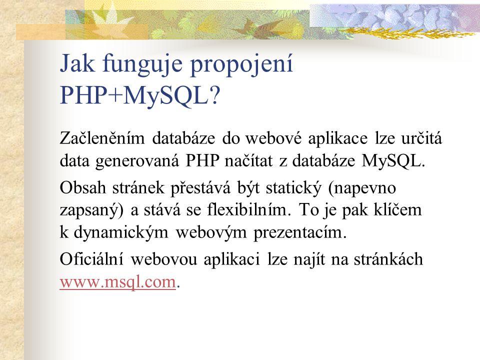 Jak funguje propojení PHP+MySQL? Začleněním databáze do webové aplikace lze určitá data generovaná PHP načítat z databáze MySQL. Obsah stránek přestáv