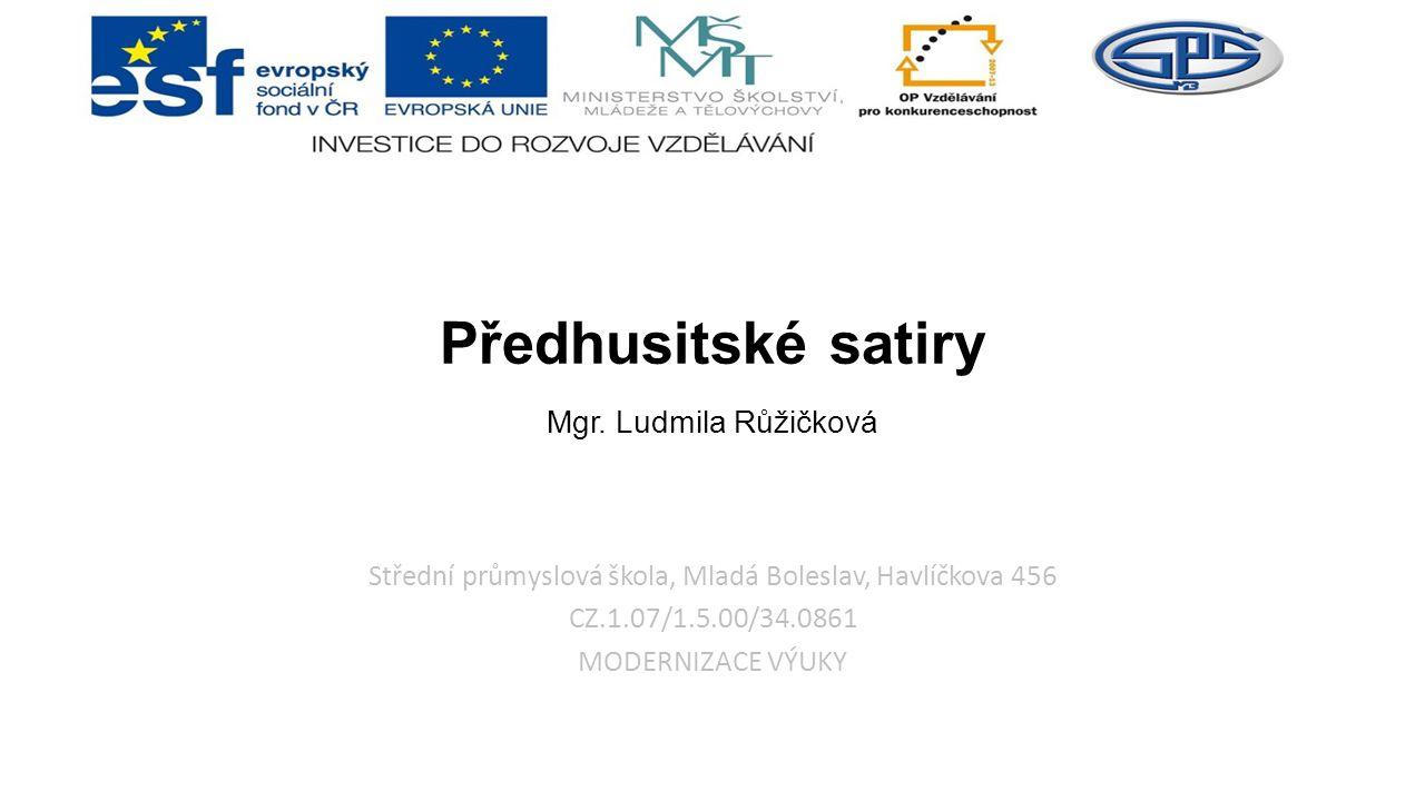 Střední průmyslová škola, Mladá Boleslav, Havlíčkova 456 CZ.1.07/1.5.00/34.0861 MODERNIZACE VÝUKY Předhusitské satiry Mgr.