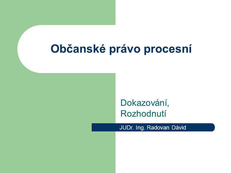 Dokazování Zásada projednací Zásada vyšetřovací Zásada volného hodnocení důkazů