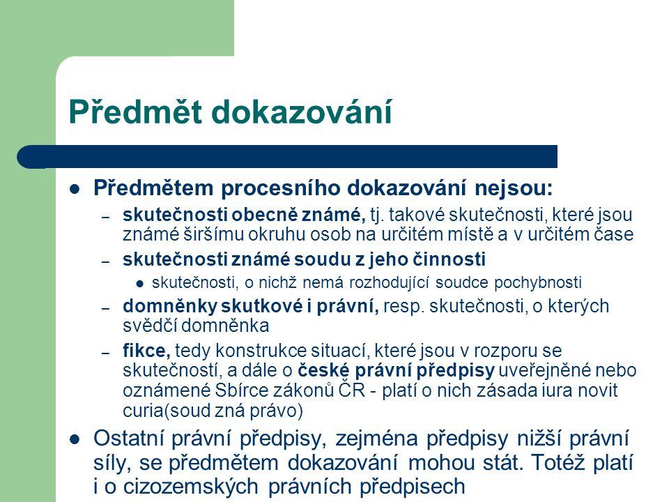 Předmět dokazování Předmětem procesního dokazování nejsou: – skutečnosti obecně známé, tj.
