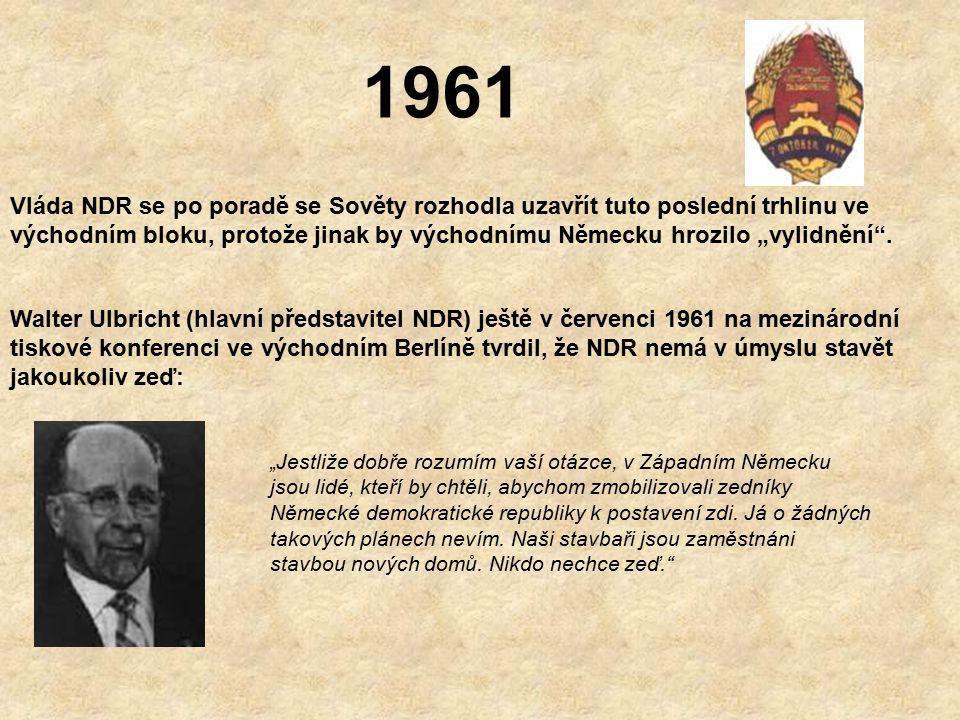 """1961 Vláda NDR se po poradě se Sověty rozhodla uzavřít tuto poslední trhlinu ve východním bloku, protože jinak by východnímu Německu hrozilo """"vylidnění ."""