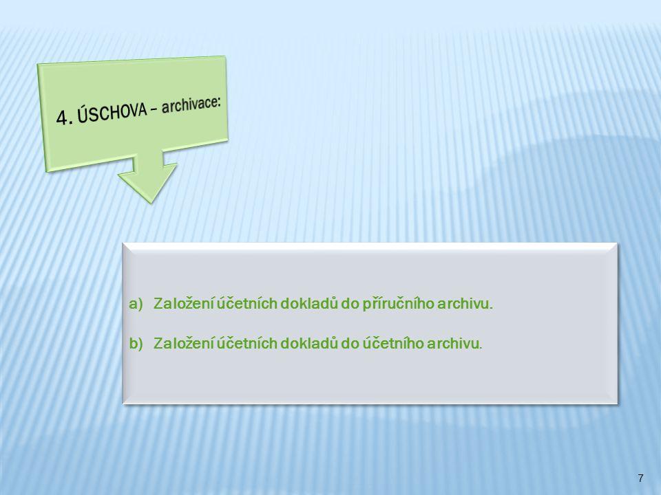7 a)Založení účetních dokladů do příručního archivu. b)Založení účetních dokladů do účetního archivu. a)Založení účetních dokladů do příručního archiv