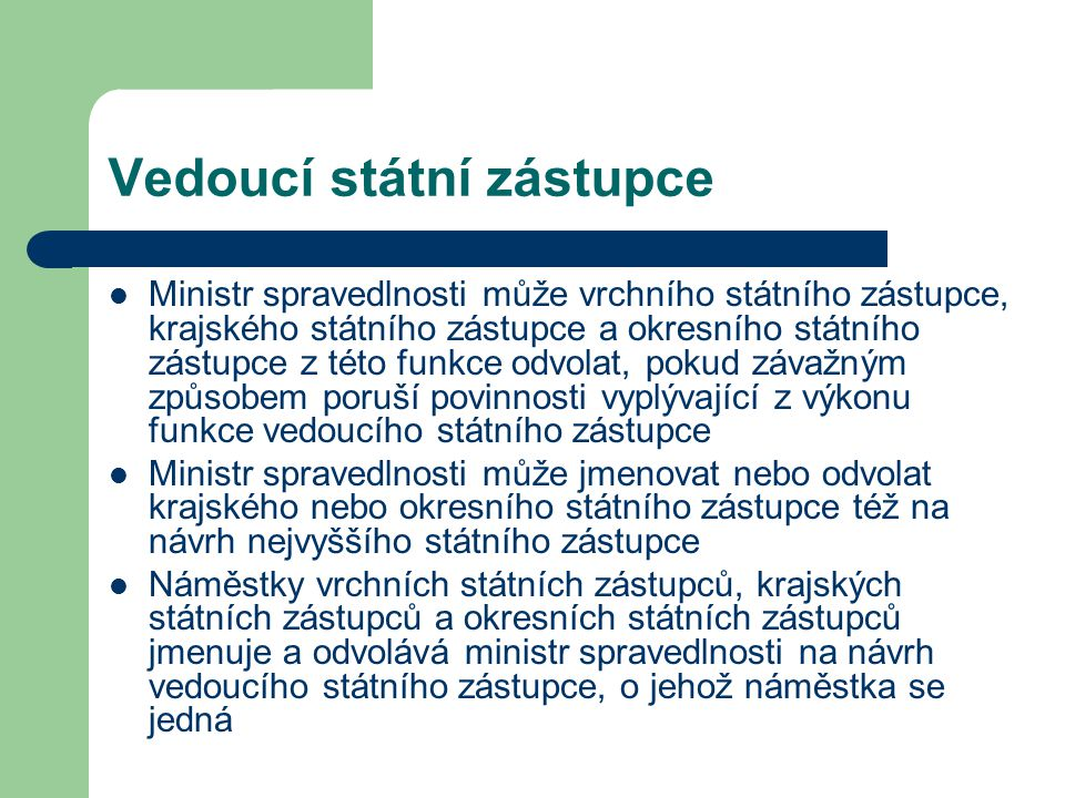 Vedoucí státní zástupce Ministr spravedlnosti může vrchního státního zástupce, krajského státního zástupce a okresního státního zástupce z této funkce