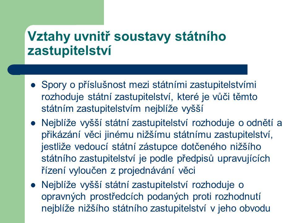Vztahy uvnitř soustavy státního zastupitelství Spory o příslušnost mezi státními zastupitelstvími rozhoduje státní zastupitelství, které je vůči těmto