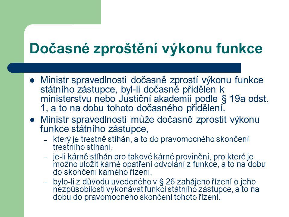 Dočasné zproštění výkonu funkce Ministr spravedlnosti dočasně zprostí výkonu funkce státního zástupce, byl-li dočasně přidělen k ministerstvu nebo Jus