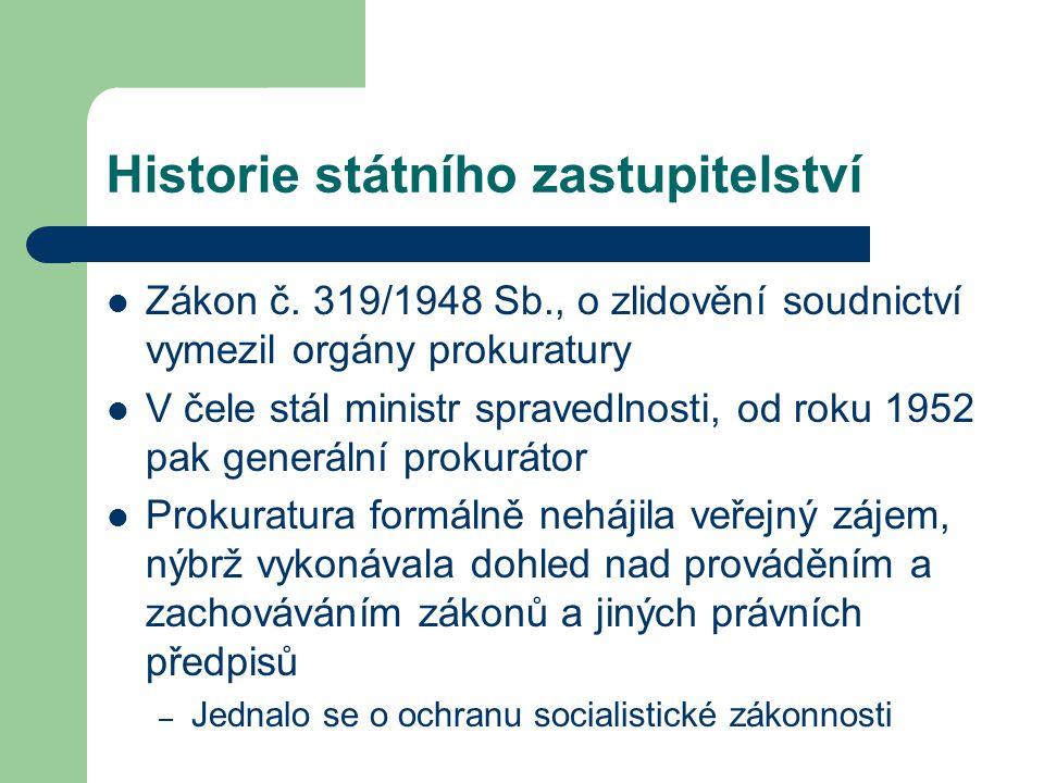 Historie státního zastupitelství Zákon č. 319/1948 Sb., o zlidovění soudnictví vymezil orgány prokuratury V čele stál ministr spravedlnosti, od roku 1