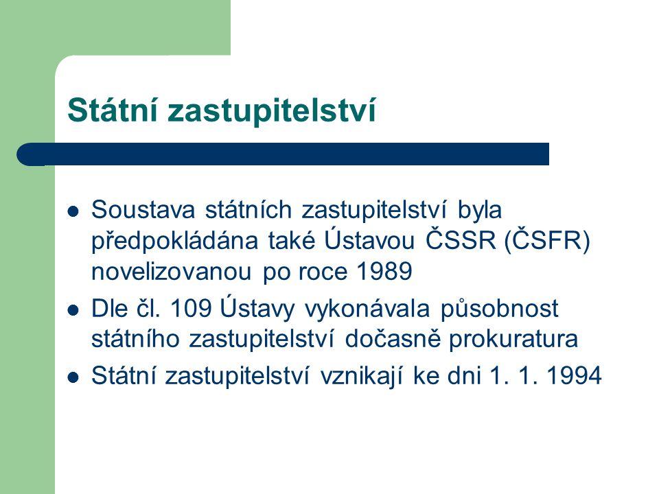 Státní zastupitelství Soustava státních zastupitelství byla předpokládána také Ústavou ČSSR (ČSFR) novelizovanou po roce 1989 Dle čl. 109 Ústavy vykon