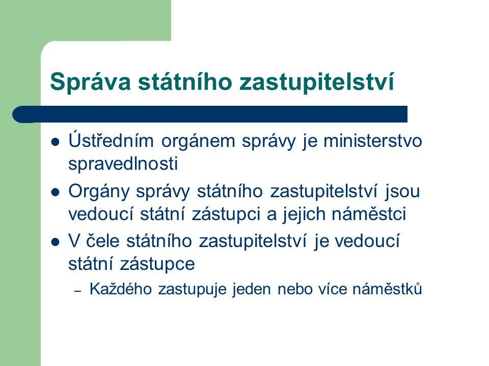 Správa státního zastupitelství Ústředním orgánem správy je ministerstvo spravedlnosti Orgány správy státního zastupitelství jsou vedoucí státní zástup