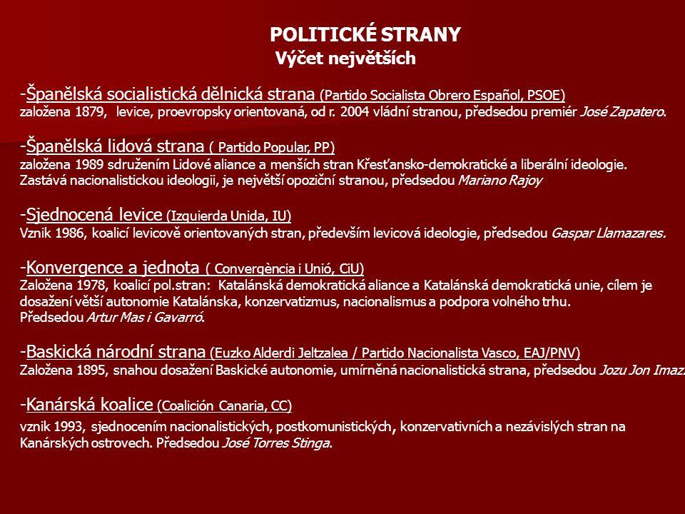POLITICKÉ STRANY Výčet největších -Španělská socialistická dělnická strana (Partido Socialista Obrero Español, PSOE) založena 1879, levice, proevropsky orientovaná, od r.