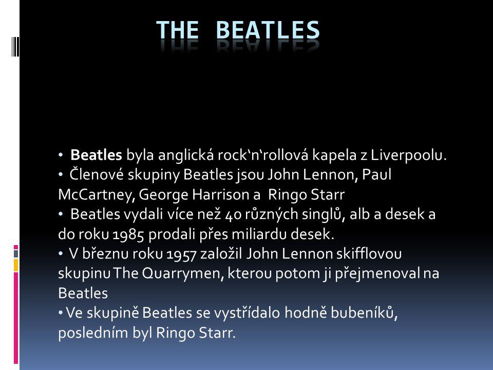 Beatles byla anglická rock'n'rollová kapela z Liverpoolu. Členové skupiny Beatles jsou John Lennon, Paul McCartney, George Harrison a Ringo Starr Beat