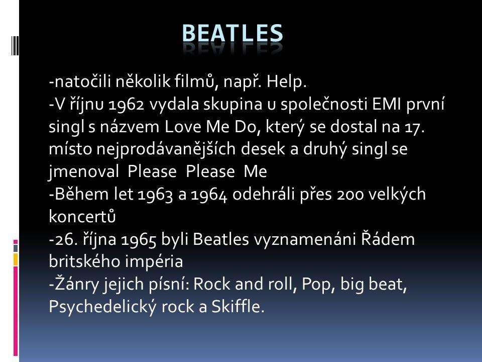 -natočili několik filmů, např. Help. -V říjnu 1962 vydala skupina u společnosti EMI první singl s názvem Love Me Do, který se dostal na 17. místo nejp