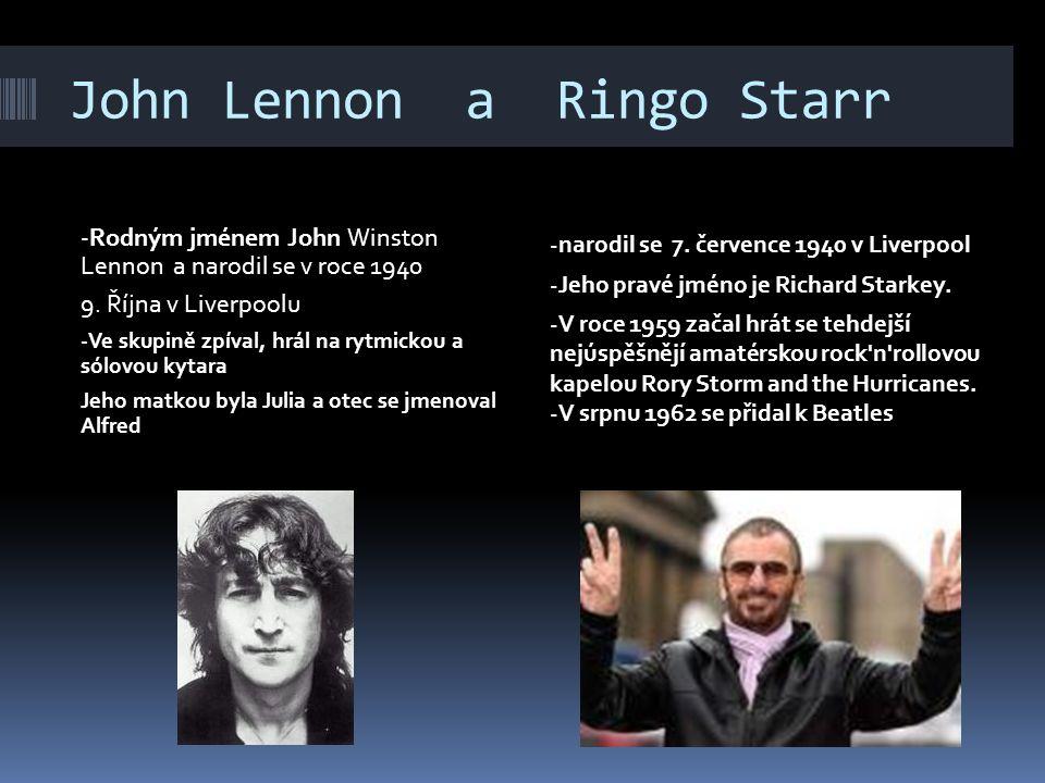 John Lennon a Ringo Starr -Rodným jménem John Winston Lennon a narodil se v roce 1940 9. Října v Liverpoolu -Ve skupině zpíval, hrál na rytmickou a só