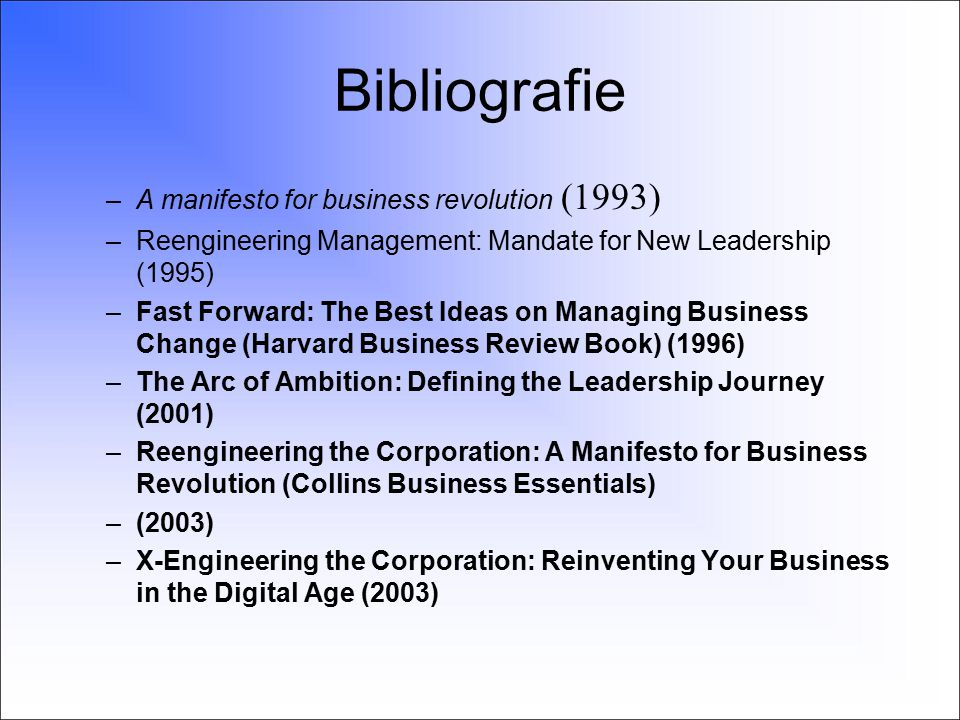 Bibliografie –A manifesto for business revolution (1993) –Reengineering Management: Mandate for New Leadership (1995) –Fast Forward: The Best Ideas on Managing Business Change (Harvard Business Review Book) (1996) –The Arc of Ambition: Defining the Leadership Journey (2001) –Reengineering the Corporation: A Manifesto for Business Revolution (Collins Business Essentials) –(2003) –X-Engineering the Corporation: Reinventing Your Business in the Digital Age (2003)