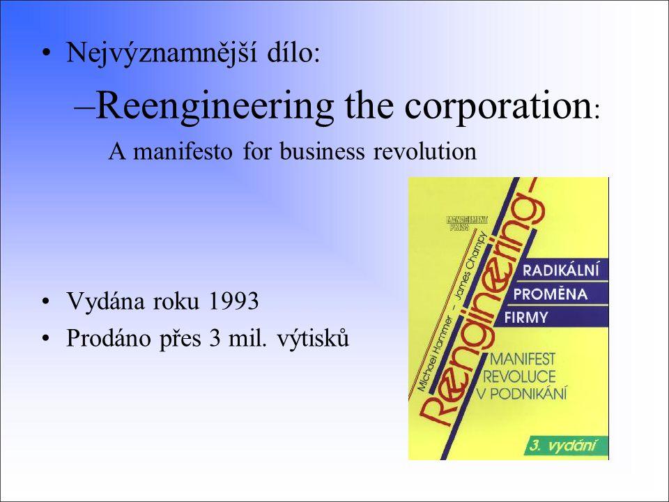 Nejvýznamnější dílo: –Reengineering the corporation : A manifesto for business revolution Vydána roku 1993 Prodáno přes 3 mil. výtisků