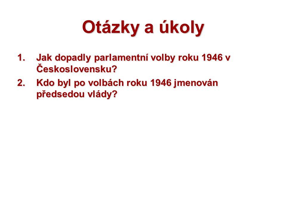 Otázky a úkoly 1.Jak dopadly parlamentní volby roku 1946 v Československu? 2.Kdo byl po volbách roku 1946 jmenován předsedou vlády?