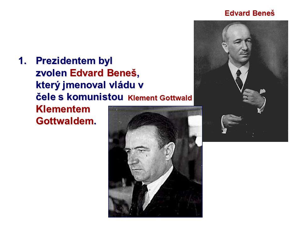 1.Prezidentem byl zvolen Edvard Beneš, který jmenoval vládu v čele s komunistou Klementem Gottwaldem. Edvard Beneš Klement Gottwald