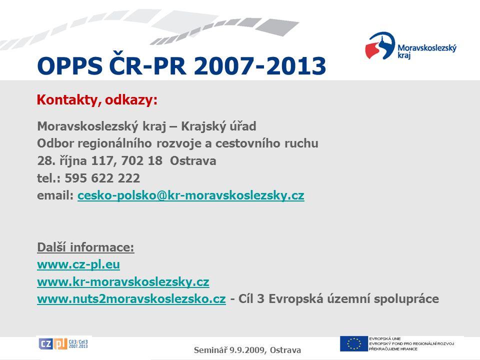 OPPS ČR-PR 2007-2013 Seminář 9.9.2009, Ostrava Kontakty, odkazy: Moravskoslezský kraj – Krajský úřad Odbor regionálního rozvoje a cestovního ruchu 28.