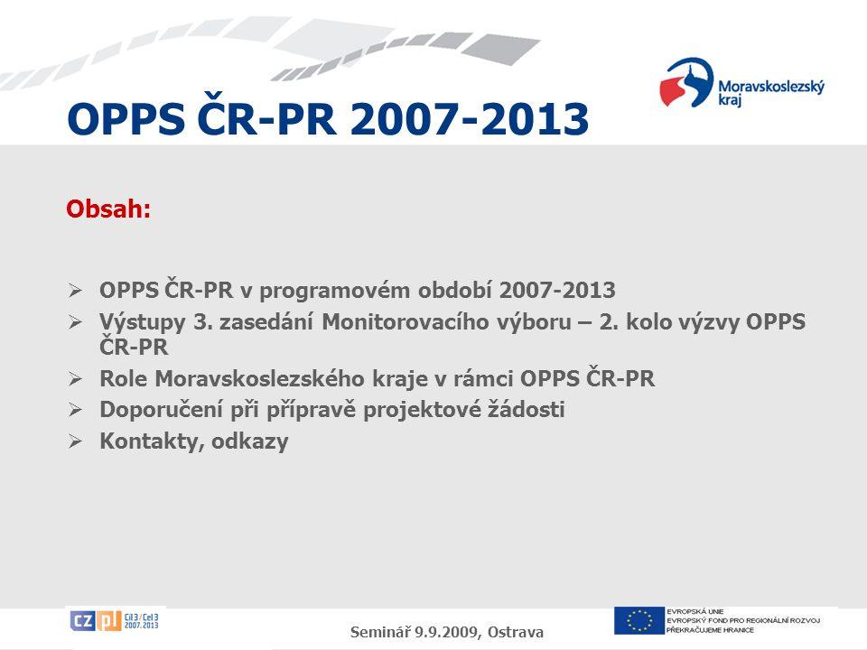 OPPS ČR-PR 2007-2013 Seminář 9.9.2009, Ostrava Obsah:  OPPS ČR-PR v programovém období 2007-2013  Výstupy 3. zasedání Monitorovacího výboru – 2. kol