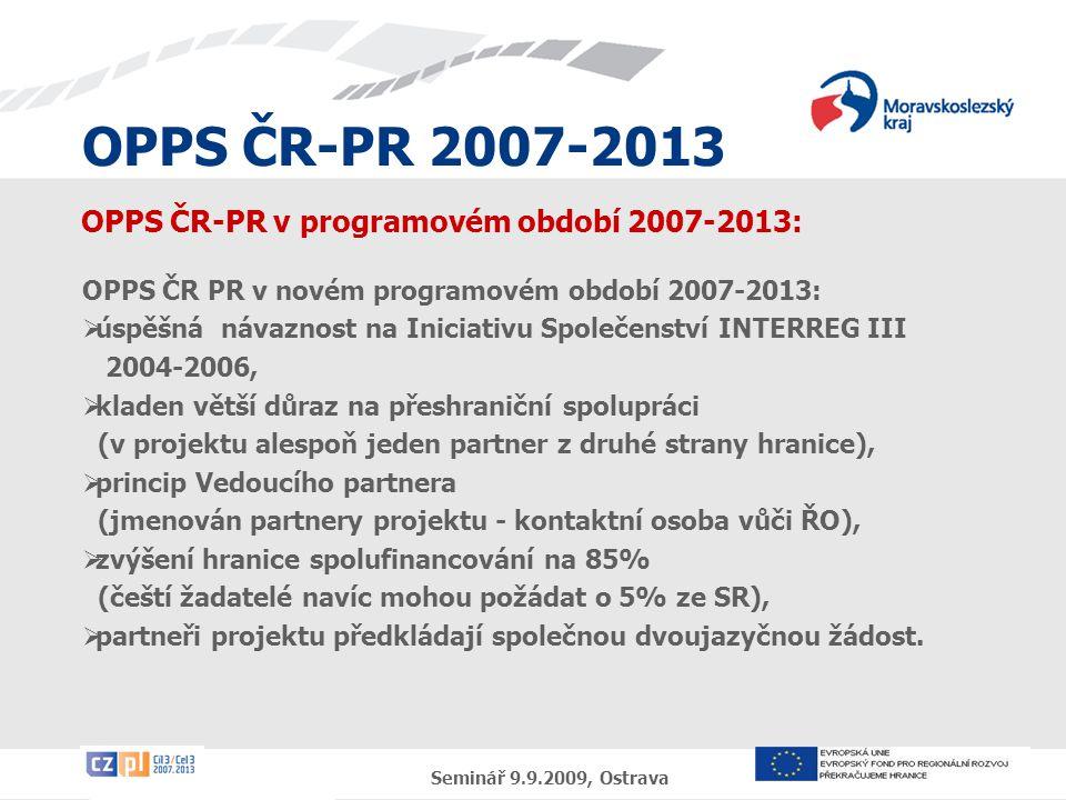 OPPS ČR-PR 2007-2013 Seminář 9.9.2009, Ostrava OPPS ČR-PR v programovém období 2007-2013: OPPS ČR PR v novém programovém období 2007-2013:  úspěšná n