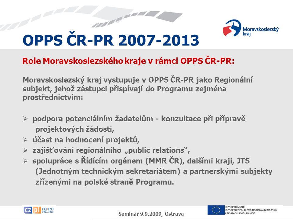 OPPS ČR-PR 2007-2013 Seminář 9.9.2009, Ostrava Role Moravskoslezského kraje v rámci OPPS ČR-PR: Moravskoslezský kraj vystupuje v OPPS ČR-PR jako Regio
