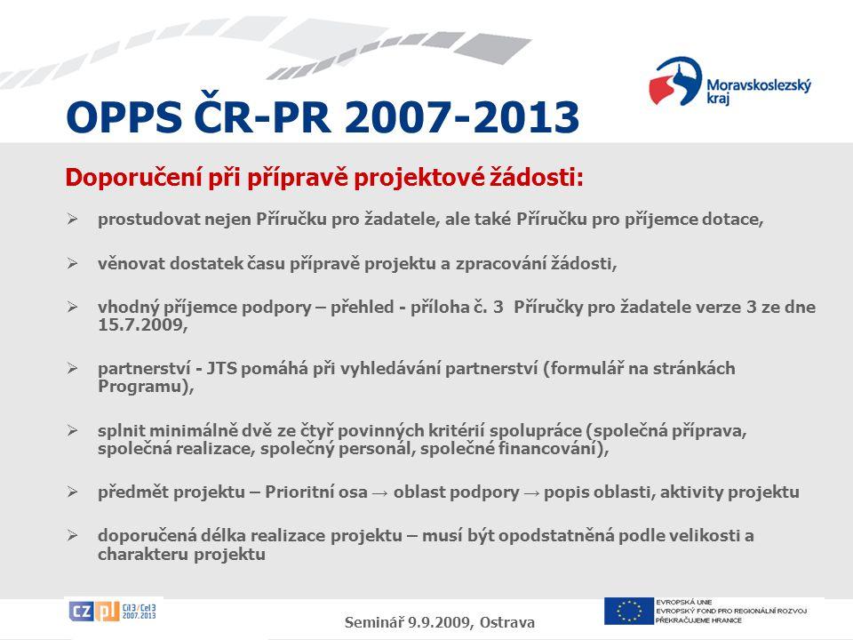 OPPS ČR-PR 2007-2013 Seminář 9.9.2009, Ostrava Doporučení při přípravě projektové žádosti:  prostudovat nejen Příručku pro žadatele, ale také Příručk