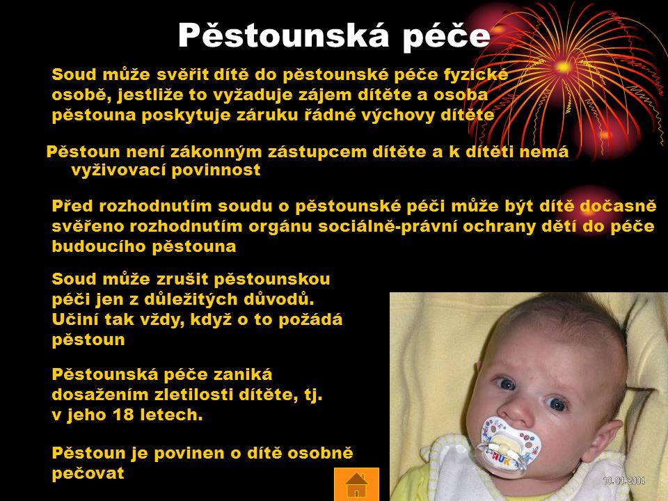 Pěstounská péče Pěstoun není zákonným zástupcem dítěte a k dítěti nemá vyživovací povinnost Soud může svěřit dítě do pěstounské péče fyzické osobě, je