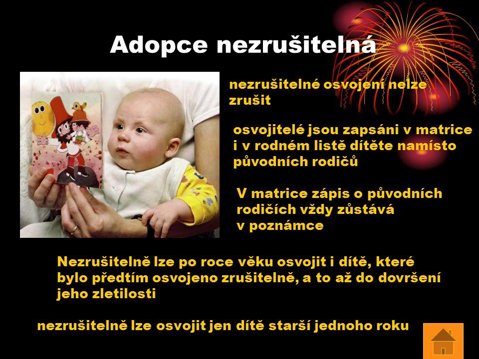 Adopce nezrušitelná nezrušitelně lze osvojit jen dítě starší jednoho roku nezrušitelné osvojení nelze zrušit osvojitelé jsou zapsáni v matrice i v rod