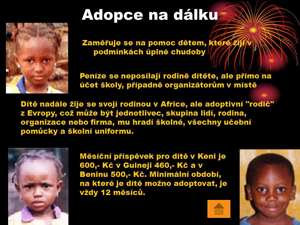 Adopce na dálku Zaměřuje se na pomoc dětem, které žijí v podmínkách úplné chudoby Dítě nadále žije se svojí rodinou v Africe, ale adoptivní
