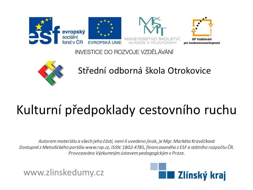 Kulturní předpoklady cestovního ruchu Střední odborná škola Otrokovice www.zlinskedumy.cz Autorem materiálu a všech jeho částí, není-li uvedeno jinak, je Mgr.