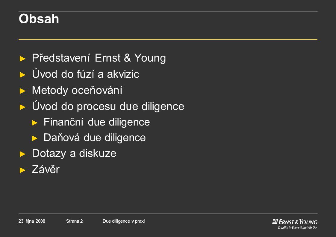 Strana 223. října 2008Due dilligence v praxi Obsah ► Představení Ernst & Young ► Úvod do fúzí a akvizic ► Metody oceňování ► Úvod do procesu due dilig