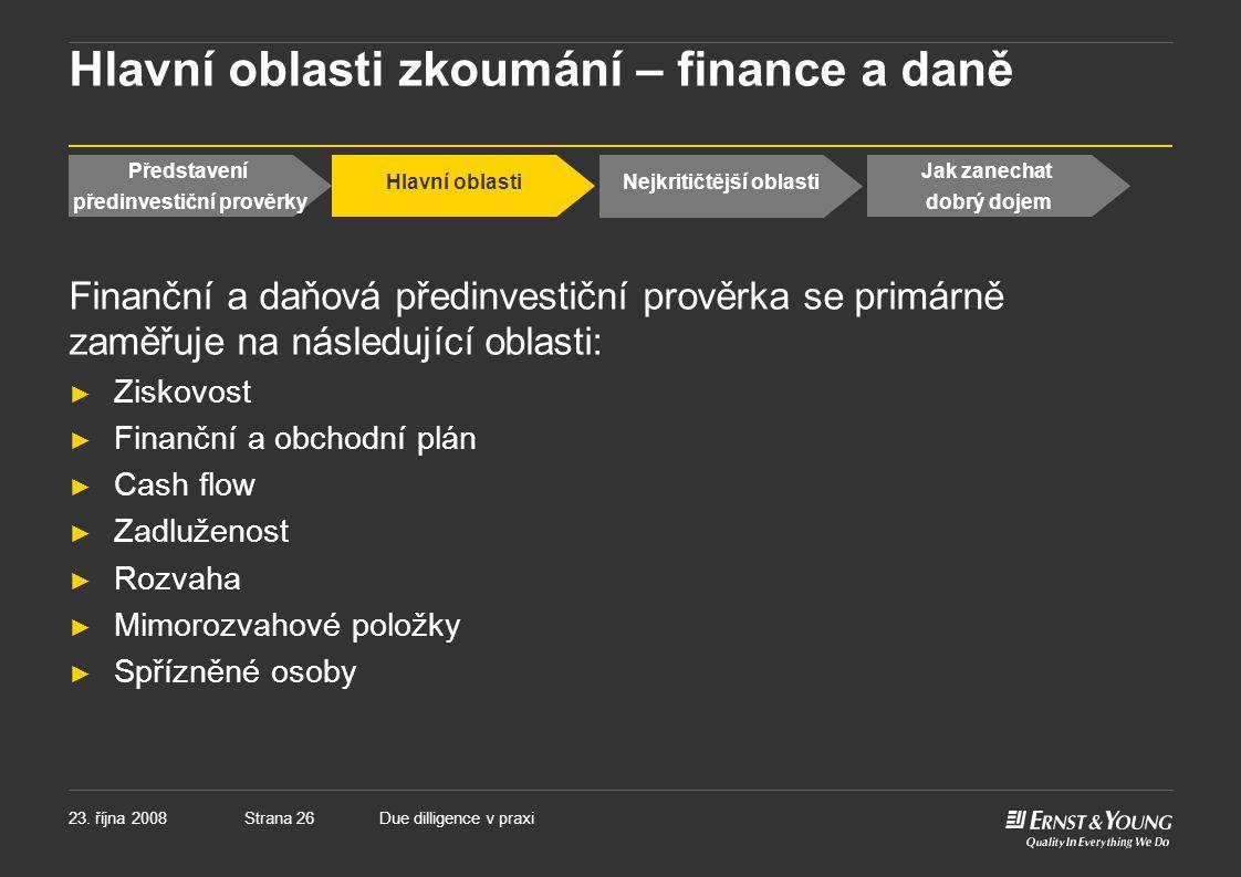 Strana 2623. října 2008Due dilligence v praxi Hlavní oblasti zkoumání – finance a daně Finanční a daňová předinvestiční prověrka se primárně zaměřuje