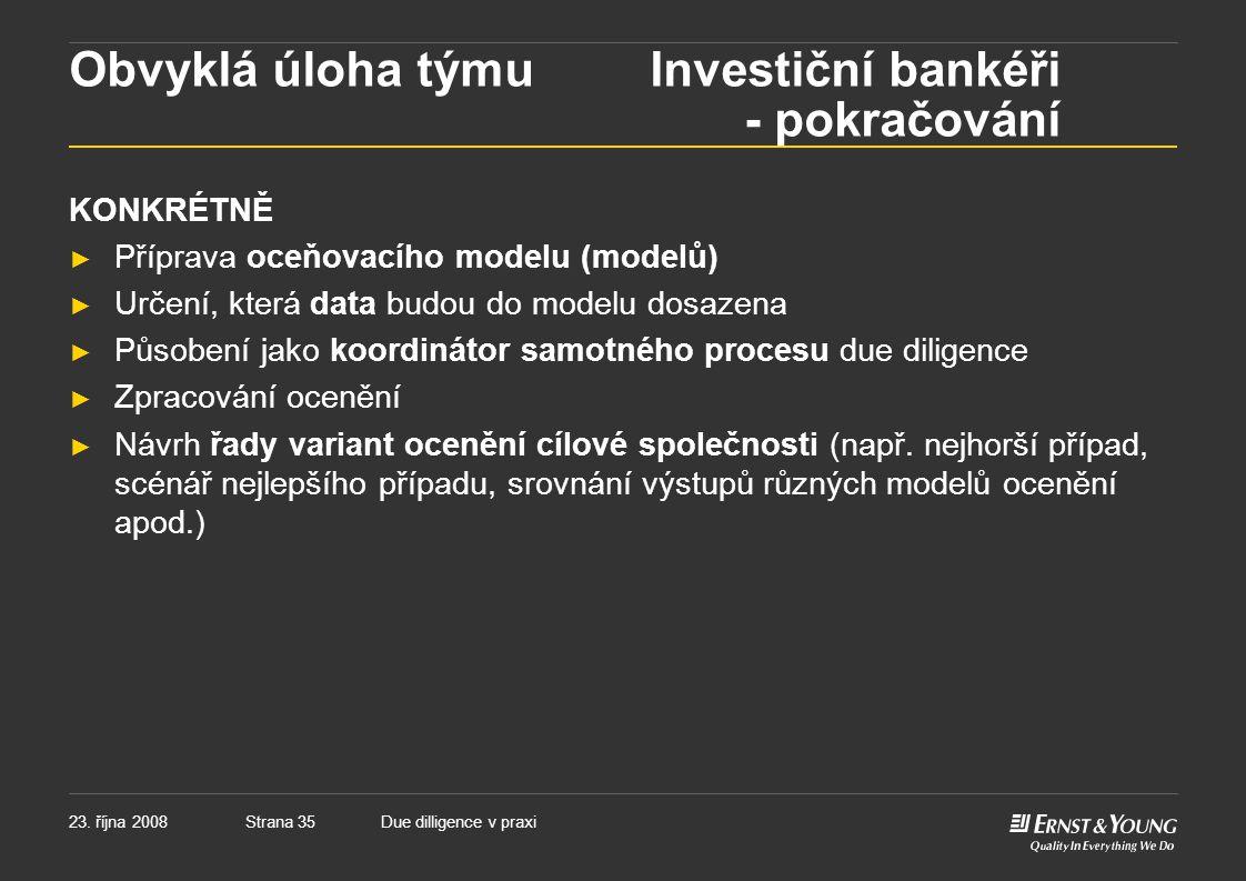 Strana 3523. října 2008Due dilligence v praxi Obvyklá úloha týmu Investiční bankéři - pokračování KONKRÉTNĚ ► Příprava oceňovacího modelu (modelů) ► U