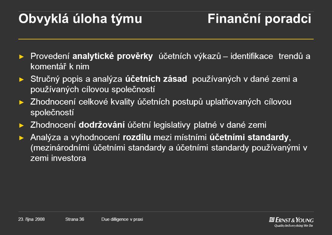 Strana 3623. října 2008Due dilligence v praxi Obvyklá úloha týmu Finanční poradci ► Provedení analytické prověrky účetních výkazů – identifikace trend