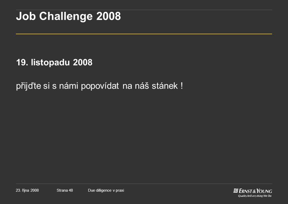 Strana 4823. října 2008Due dilligence v praxi Job Challenge 2008 19. listopadu 2008 přijďte si s námi popovídat na náš stánek !