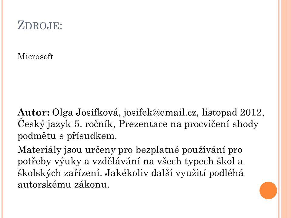 Z DROJE : Microsoft Autor: Olga Josífková, josifek@email.cz, listopad 2012, Český jazyk 5. ročník, Prezentace na procvičení shody podmětu s přísudkem.