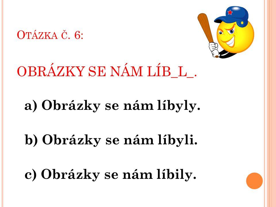 O TÁZKA Č.7: DĚTI B_L_ VE ŠKOLE BRZ_ČKO. a) Děti byly ve škole brzičko.