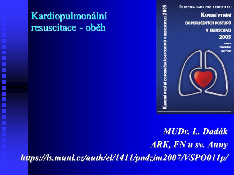 Kardiopulmonální resuscitace - oběh MUDr.L. Dadák ARK, FN u sv.