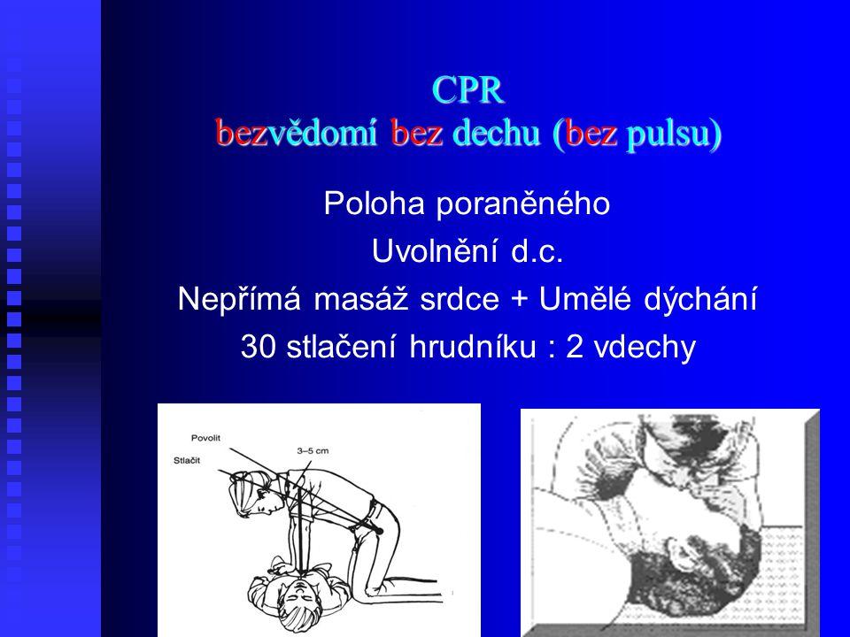 CPR bezvědomí bez dechu (bez pulsu) Poloha poraněného Uvolnění d.c.